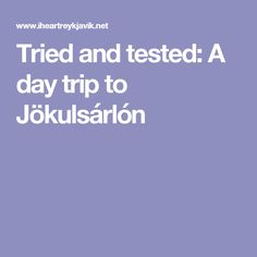 Tried and tested: A day trip to Jökulsárlón