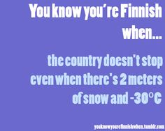 You know you´re FINNISH when the ... #Finland