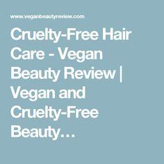 Cruelty-Free Hair Care - Vegan Beauty Review   Vegan and Cruelty-Free Beauty…