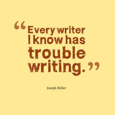 Every writer has trouble writing   https://www.facebook.com/photo.php?fbid=10151595937782096