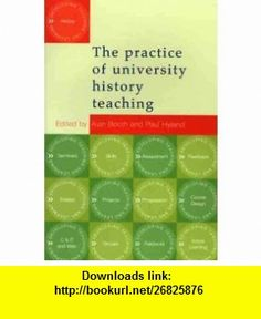 The Practice of University History Teaching (9780719054921) Alan Booth, Paul Hyland , ISBN-10: 0719054923  , ISBN-13: 978-0719054921 ,  , tutorials , pdf , ebook , torrent , downloads , rapidshare , filesonic , hotfile , megaupload , fileserve