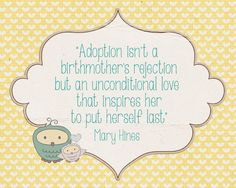 """""""Adoption isn't a birthmother's rejection but an unconditional love   that inspires her to put herself last""""   – Mary Hines    http://www.facebook.com/pages/Announce-Express-Invite-Cards-and-Prints-by-Tami-Ray/466752070038724"""