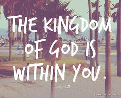 The kingdom of God is within you  ...you can live this every moment.... www.thebrightpath.com