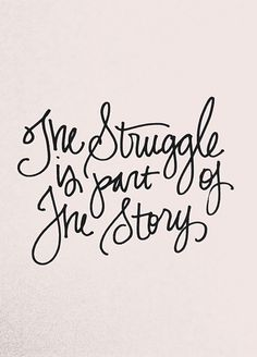 """""""The struggle is part of the story."""" Words Quotes, Me Quotes, Motivational Quotes, Inspirational Quotes, Sayings, Story Quotes, Qoutes, Famous Quotes, Great Quotes"""