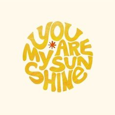 You are my Sunshine You Are My Sunshine, Mellow Yellow, Art Wall Kids, Custom Art, Make Me Happy, Inspire Me, Wall Art Prints, Inspirational Quotes, Sayings