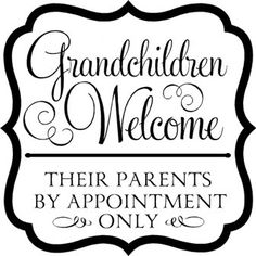Grandchildren Welcome...-