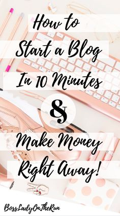 How to start a blog in 10 minutes | Ways to make money | Bossladyontherun.com