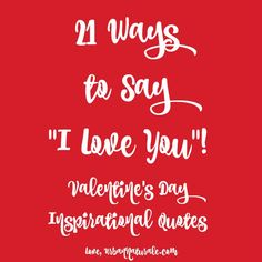 21 Ways to Say I Love You – Valentine's Day Inspirational Quotes