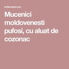 Mucenici moldovenesti pufosi, cu aluat de cozonac Gin, Deserts, Food, Desserts, Meal, Essen, Dessert, Jeans, Jin