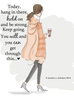 Today remember to hang in there and keep going, you will get through this...