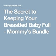The Secret to Keeping Your Breastfed Baby Full - Mommy's Bundle