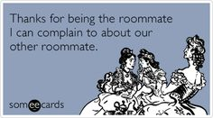Thanks for being the roommate I can complain to about our other roommate. When we talk shit about Peanut! Roommate Quotes, Action Words, Thanks Card, Laugh A Lot, Roommates, E Cards, Funny Cards, Someecards, Friendship Quotes