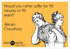 Would you rather suffer for 90 minutes or 90 years?? - Bikram Choudhury Quote