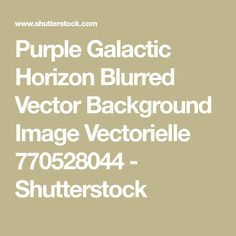 Purple Galactic Horizon Blurred Vector Background Image Vectorielle 770528044 - Shutterstock