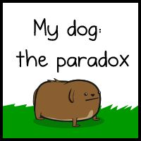 My dog: the paradox ... This comic from the Oatmeal is funny and touching. It made me laugh and cry. It's well worth checking out, especially if, like me, you love dogs. :)