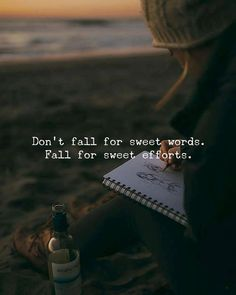 Don't fall for sweet words...... Yaaa because words don't matter, the actions done for the given words matter and that's what people lack behind