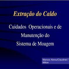 Marcos Abreu/Claudinei / Milton. http://slidehot.com/resources/cuidados-operacionais-e-manutencao-sistema-moagem.56025/