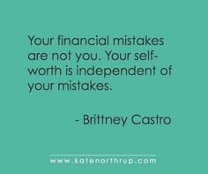 You are not your mistakes. Even the financial ones.