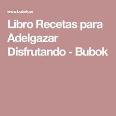 Libro Recetas para Adelgazar Disfrutando - Bubok