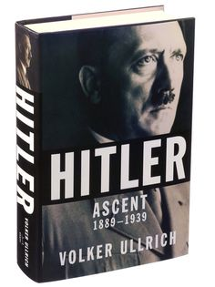 A new biography portrays Hitler as a clownish, deceitful narcissist who took control of a powerful nation thanks to slick propaganda and a dysfunctional elite that failed to block his rise.