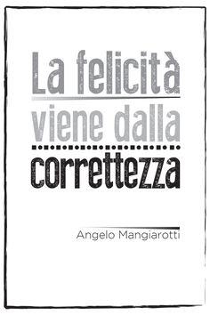 La felicità viene dalla correttezza. Angelo Mangiarotti.