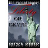 The Peacekeepers, Liberty or Death. Book 3. (Kindle Edition)By Ricky Sides
