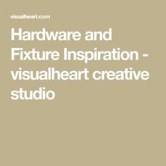 Hardware and Fixture Inspiration - visualheart creative studio