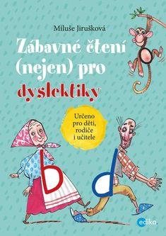 Zábavné čtení (nejen) pro dyslektiky - MIluše Jirušková, Aleš Čuma Baseball Cards, Comics, Books, Dyslexia, Libros, Book, Cartoons, Book Illustrations, Comic