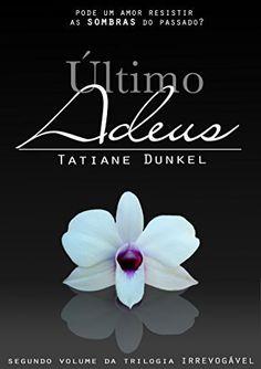 Último Adeus: Pode um amor resistir as sombras do passado? (Trilogia Irrevogável Livro 2) por Tatiane Dunkel, http://www.amazon.com.br/dp/B00N9OV2KQ/ref=cm_sw_r_pi_dp_CHtKvb11BQB2T