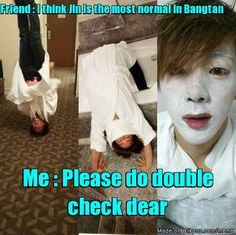 Dude... No one in Bangtan will ever be 'the most normal' that is pretty impossible!