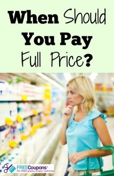 Everyone loves to save money with coupons and sales.  There are times when you really should pay full price for something.