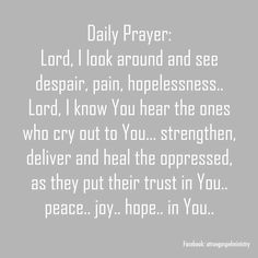 Daily Prayer: Lord, I look around and see despair, pain, hopelessness..  Lord, I know You hear the ones who cry out to You... strengthen, deliver and heal the oppressed, as they put their trust in You.. peace.. joy.. hope.. in You... #dailyprayer #eveningprayer #instaquote #quote #seekgod #godsword #godislove #gospel #jesus #jesussaves #teamjesus #LHBK #youthministry #preach #testify #pray #rollin4Christ #atruegospelministry