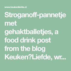 Stroganoff-pannetje met gehaktballetjes, a food drink post from the blog Keuken♥Liefde, written by Annemiek Verweij on Bloglovin'