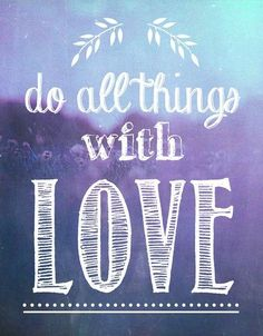 Do All Things With Love - http://www.quotesaboutcheating.com/do-all-things-with-love/
