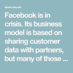Facebook is in crisis. Its business model is based on sharing customer data with partners, but many of those customers are in revolt over privacy concerns. James Heskett asks: What would you do if you were CEO Mark Zuckerberg?