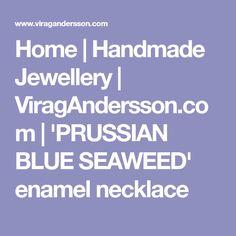 Home   Handmade Jewellery   ViragAndersson.com   'PRUSSIAN BLUE SEAWEED' enamel necklace Chunky Jewelry, Statement Jewelry, Empress Of The Seas, Blue Whale, Coral Blue, Short Necklace, Enamel Jewelry, Deep Blue, Sea Shells
