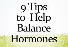 9 Tips to Help Balance Hormones. Click on link for article. http://wellnessmama.com/5425/balance-hormones/