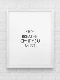 printable 'Stop.Breathe.Cry if you must.' wall art by spellandtell