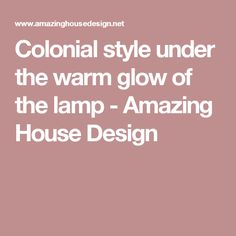 Colonial style under the warm glow of the lamp - Amazing House Design