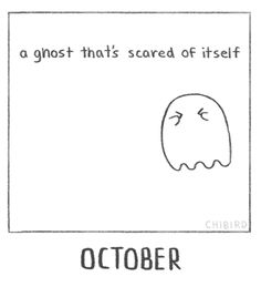 Welcome to October with a ghost that is indeed, scared of itself. Too spooky!!!