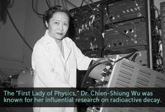 """The """"First Lady of Physics,"""" Dr. Chien-Shiung Wu was known for her influential research on radioactive decay."""