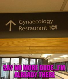 Don't forget to try that tuna sandwich with ketchup!!! | SAY NO MORE DUDE...I'M ALREADY THERE | image tagged in gynecology restaurant,memes,funny signs,funny,sign | made w/ Imgflip meme maker