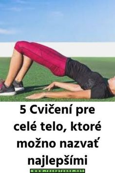 5 Cvičení pre celé telo, ktoré možno nazvať najlepšími #CelluliteRemovalKatyTx Body Fitness, Health Fitness, Full Body Gym Workout, Ga In, Flat Tummy, Health Advice, Organic Beauty, Fett, Cellulite