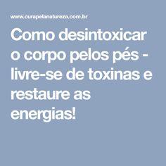Como desintoxicar o corpo pelos pés - livre-se de toxinas e restaure as energias!