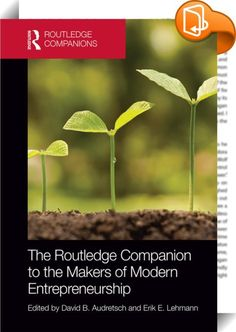 The Routledge Companion to the Makers of Modern Entrepreneurship    ::  <P>Once relegated to the dusty shelves of ancient muses, research and scholarship on entrepreneurship has exploded as a field of research, with impactful additions from a range of disciplines rendering the field a tricky one to traverse. <I>The Routledge Companion to the Makers of Modern Entrepreneurship </I>offers a comprehensive guide to entrepreneurship, providing an authoritative exploration of the key people a...