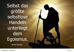 Selbst das größte selbstlose Handeln unterliegt dem Egoismus.