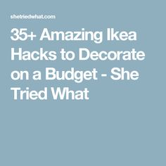 35+ Amazing Ikea Hacks to Decorate on a Budget - She Tried What