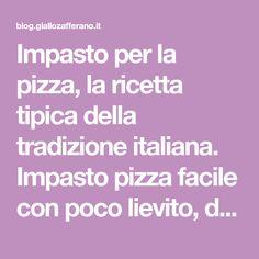 Impasto per la pizza, la ricetta tipica della tradizione italiana. Impasto pizza facile con poco lievito, digeribile, soffice, alta come in pizzeria..