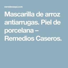 Mascarilla de arroz antiarrugas. Piel de porcelana – Remedios Caseros.
