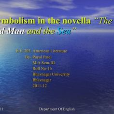 """S ymbolism in the novella """"The Old Man and the Sea """" E-C-30 American Literature  By- Payal Patel  M.A.Sem-III  Roll No-16  Bhavnagar University  Bhavnagar. http://slidehot.com/resources/symbolism-in-the-novella-the-old-man-and-the-sea.63525/"""